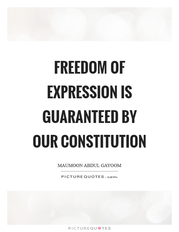Freedom of expression is guaranteed by our constitution Picture Quote #1