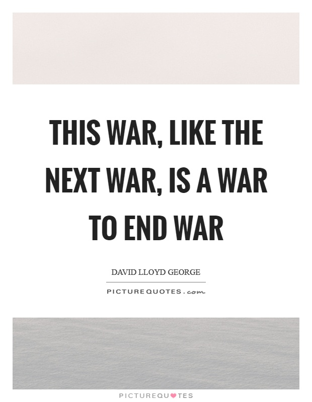This war, like the next war, is a war to end war Picture Quote #1