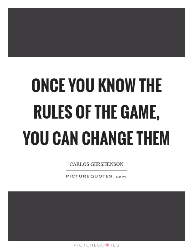 Once you know the rules of the game, you can change them Picture Quote #1