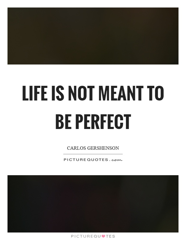 Life is not meant to be perfect Picture Quote #1
