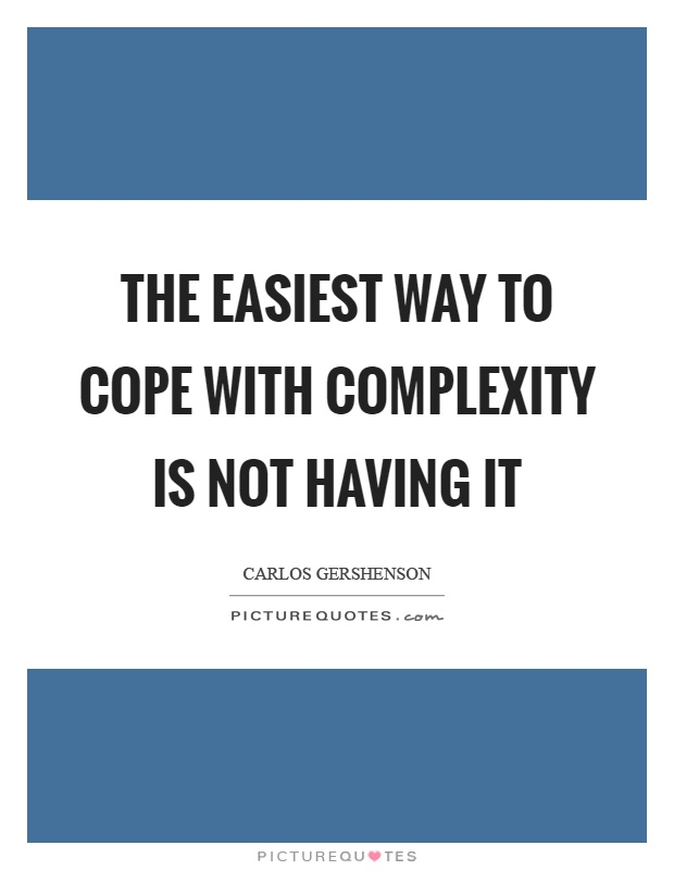The easiest way to cope with complexity is not having it Picture Quote #1