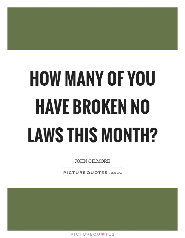 How many of you have broken no laws this month? Picture Quote #1