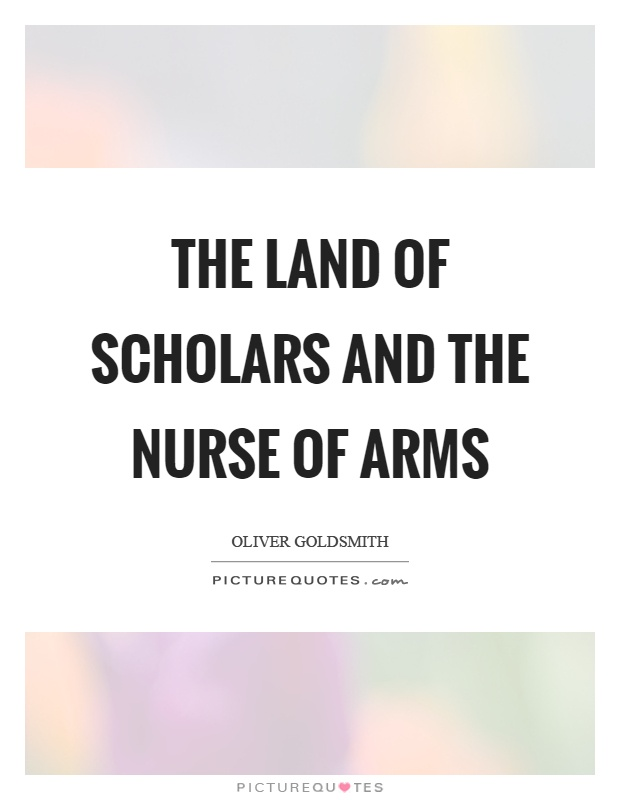 The land of scholars and the nurse of arms Picture Quote #1