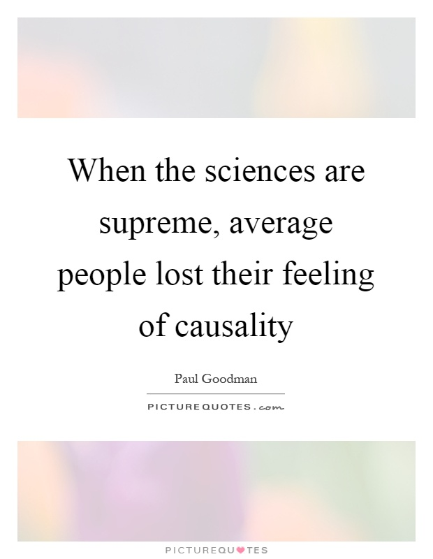 When the sciences are supreme, average people lost their feeling of causality Picture Quote #1