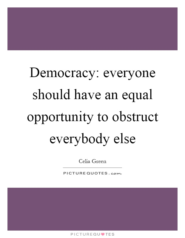 Democracy: everyone should have an equal opportunity to obstruct everybody else Picture Quote #1