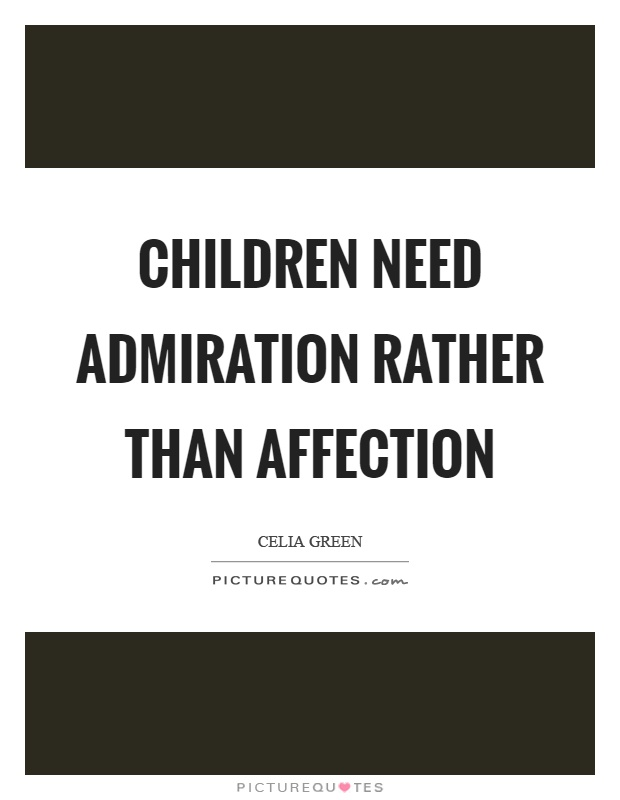 Children need admiration rather than affection Picture Quote #1