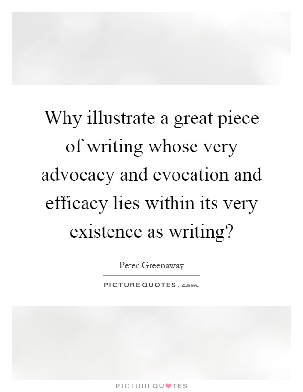 Why illustrate a great piece of writing whose very advocacy and evocation and efficacy lies within its very existence as writing? Picture Quote #1
