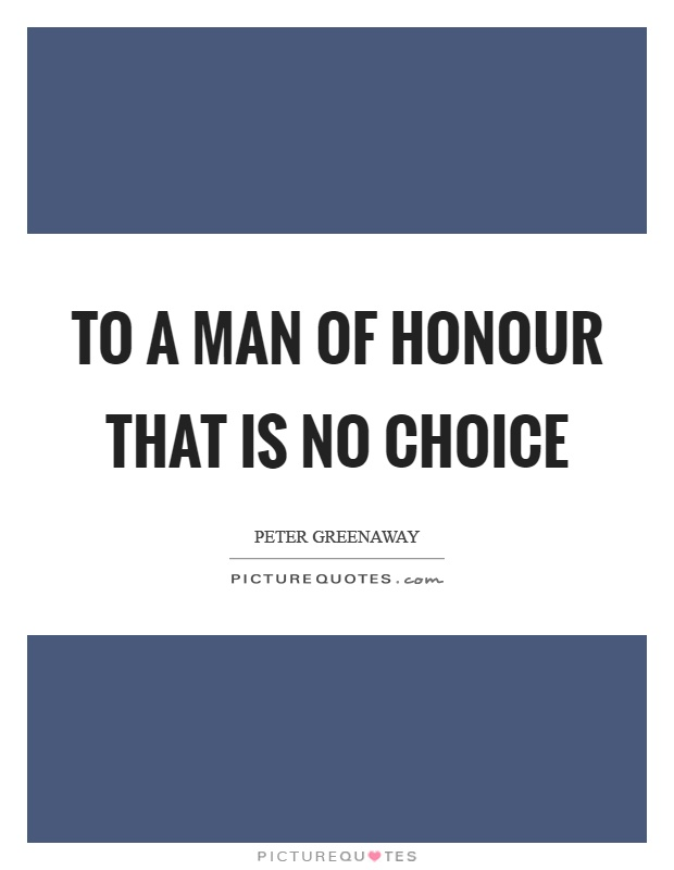 To a man of honour that is no choice Picture Quote #1
