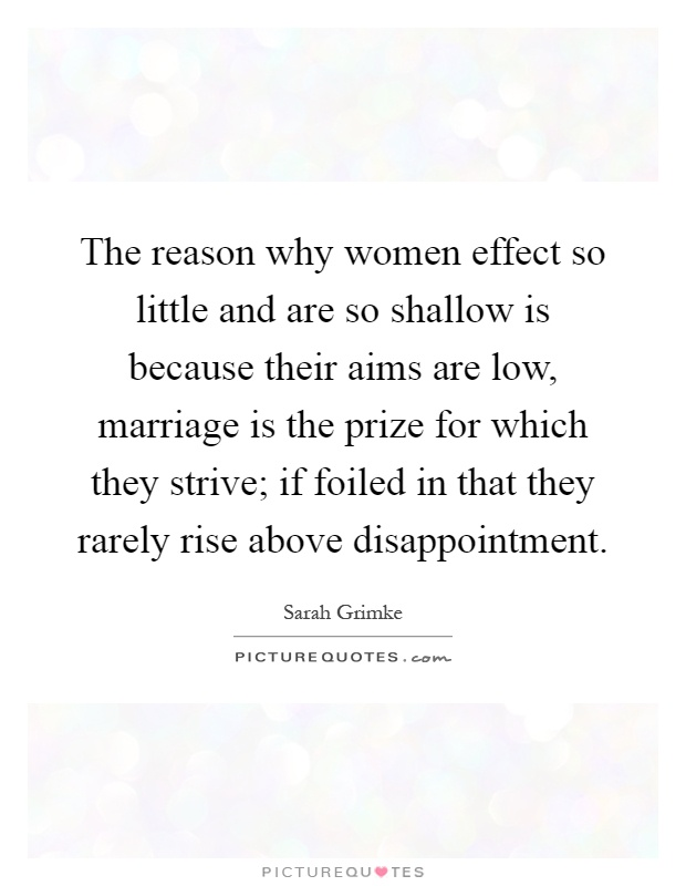 The reason why women effect so little and are so shallow
