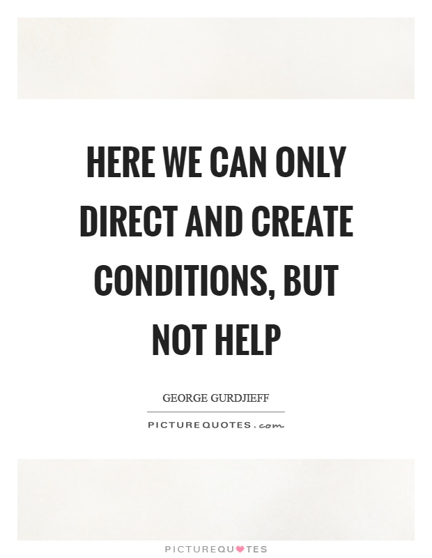 Here we can only direct and create conditions, but not help Picture Quote #1