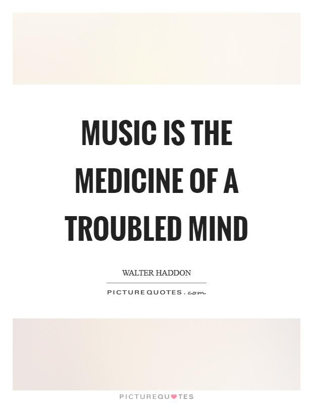 Music is the medicine of a troubled mind Picture Quote #1
