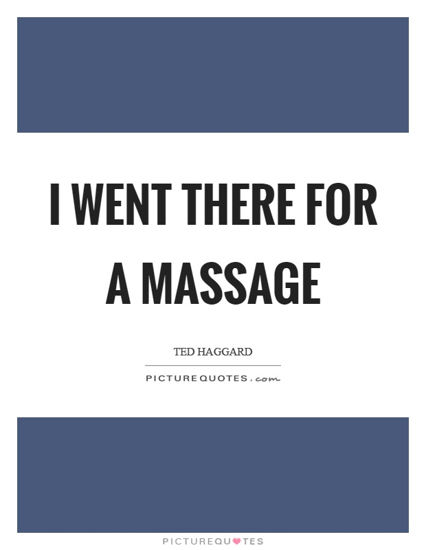 I went there for a massage Picture Quote #1