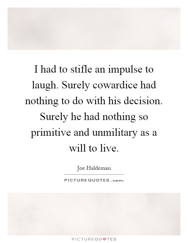 I Had To Stifle An Impulse To Laugh Surely Cowardice Had