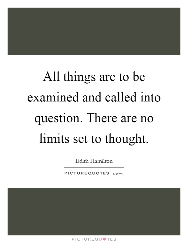 All things are to be examined and called into question. There are no limits set to thought Picture Quote #1