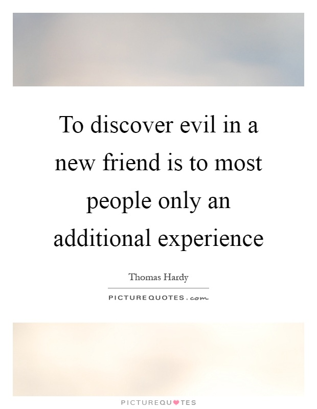 To discover evil in a new friend is to most people only an additional experience Picture Quote #1
