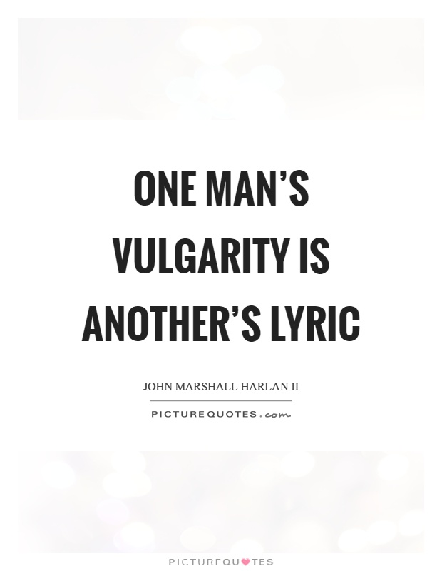 One man's vulgarity is another's lyric Picture Quote #1