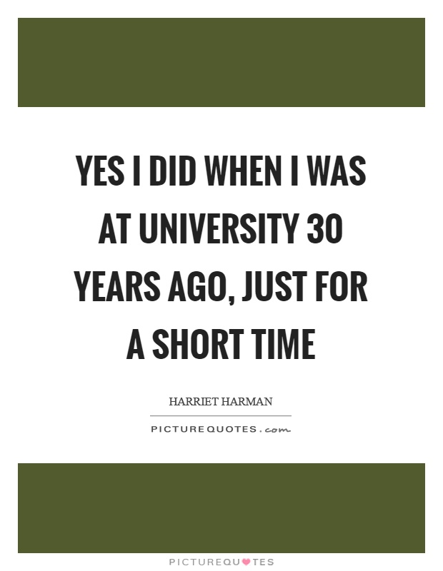 Yes I did when I was at university 30 years ago, just for a short time Picture Quote #1