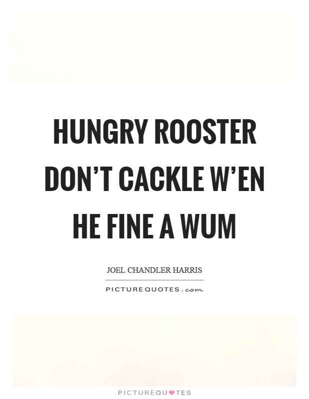Hungry rooster don't cackle w'en he fine a wum Picture Quote #1