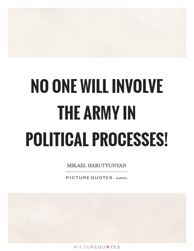 No one will involve the army in political processes! Picture Quote #1
