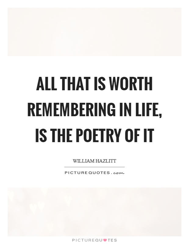All that is worth remembering in life, is the poetry of it Picture Quote #1