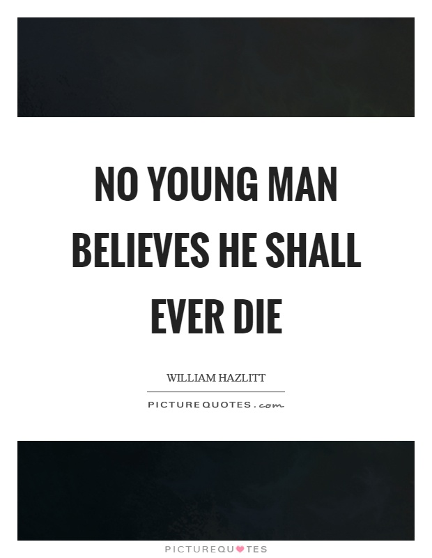 No young man believes he shall ever die Picture Quote #1