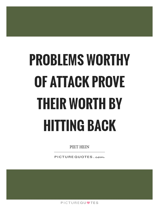 Problems worthy of attack prove their worth by hitting back Picture Quote #1