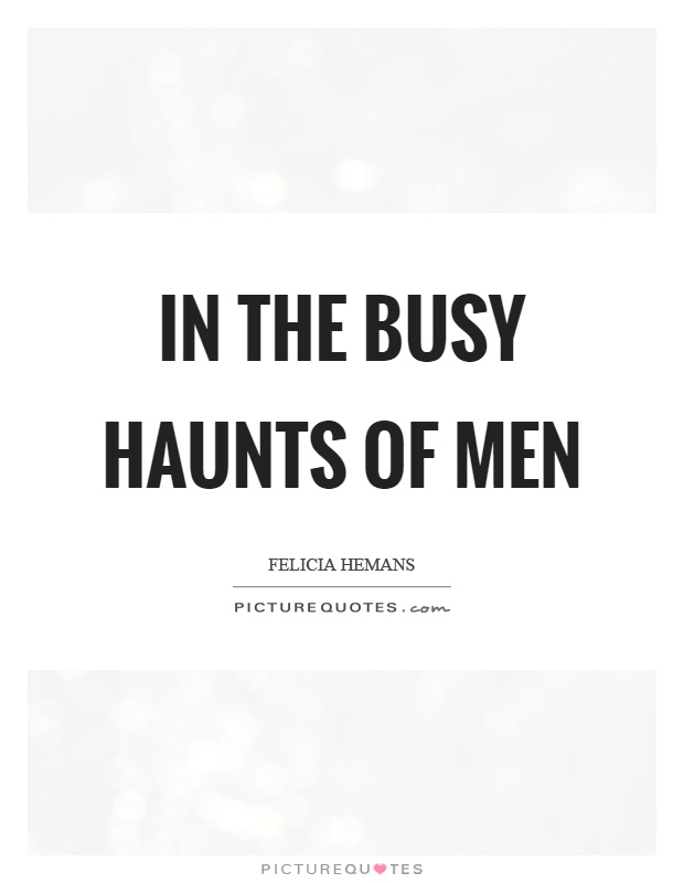 In the busy haunts of men Picture Quote #1
