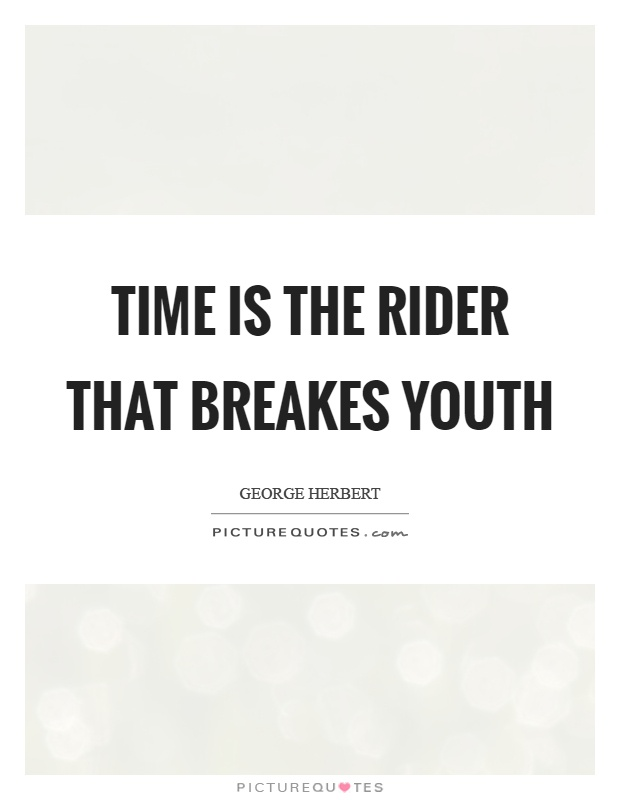 Time is the rider that breakes youth Picture Quote #1