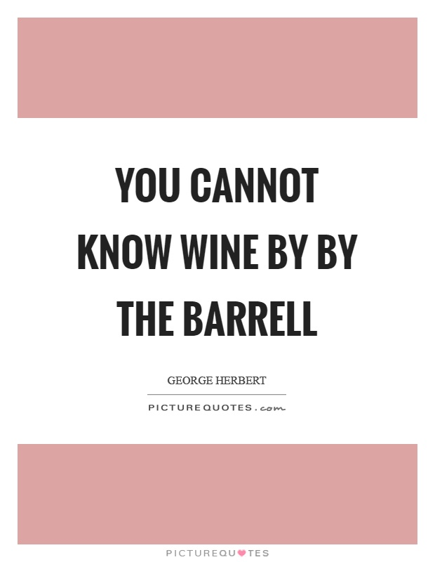 You cannot know wine by by the barrell Picture Quote #1