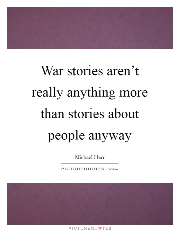 War stories aren't really anything more than stories about people anyway Picture Quote #1