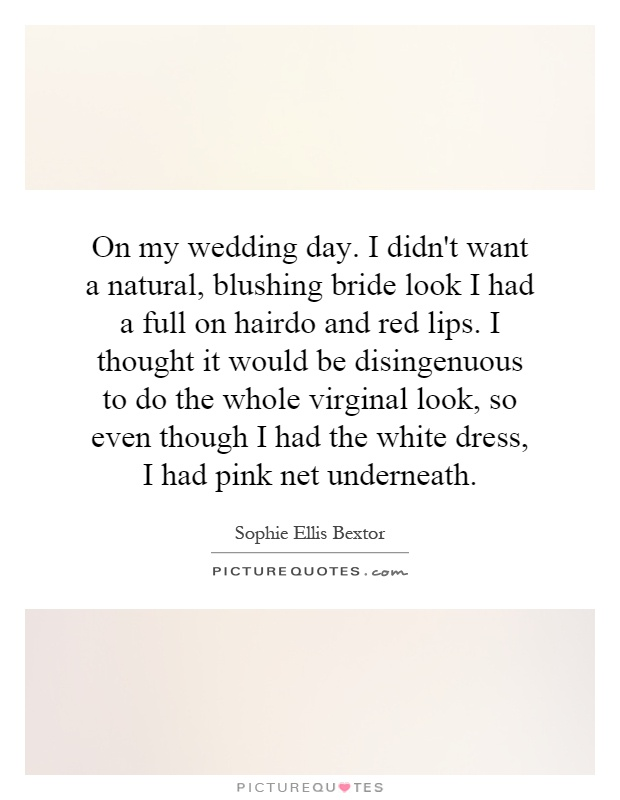 On My Wedding Day I Didn T Want A Natural Blushing Bride