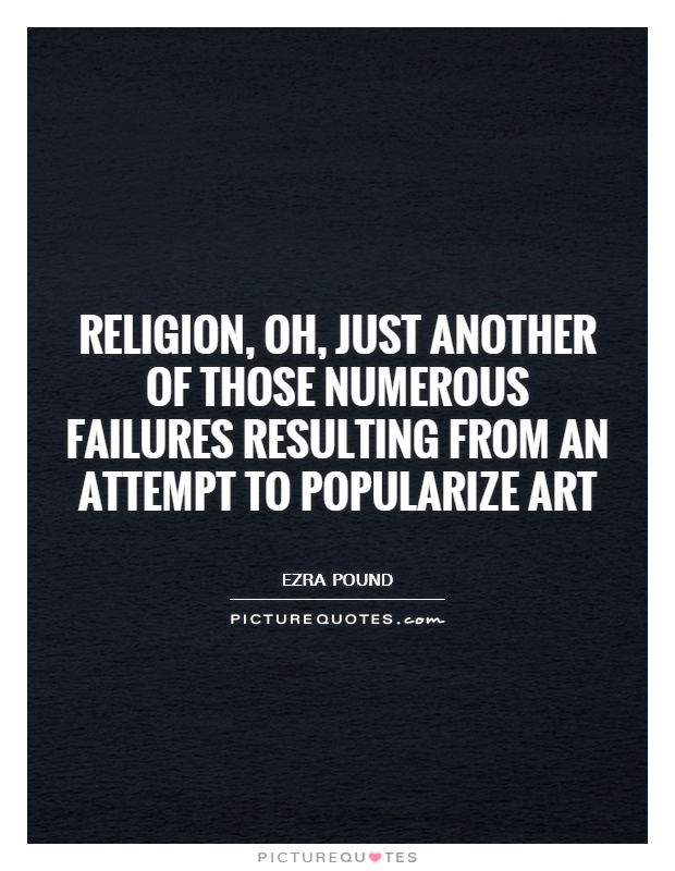 Religion, oh, just another of those numerous failures resulting from an attempt to popularize art Picture Quote #1