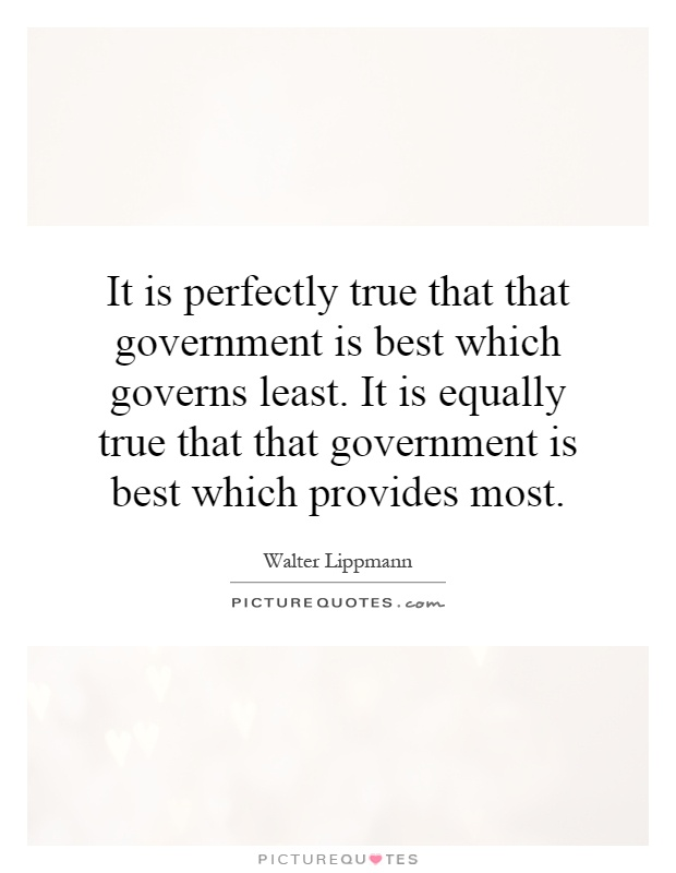 """that government is best which governs least """"the government is best which governs least"""" - the president and the assassin: mckinley, terror, and empire at the dawn of the american century - by scott miller."""