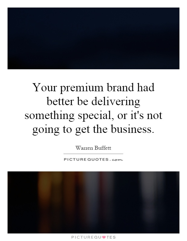 Your premium brand had better be delivering something special, or it's not going to get the business Picture Quote #1