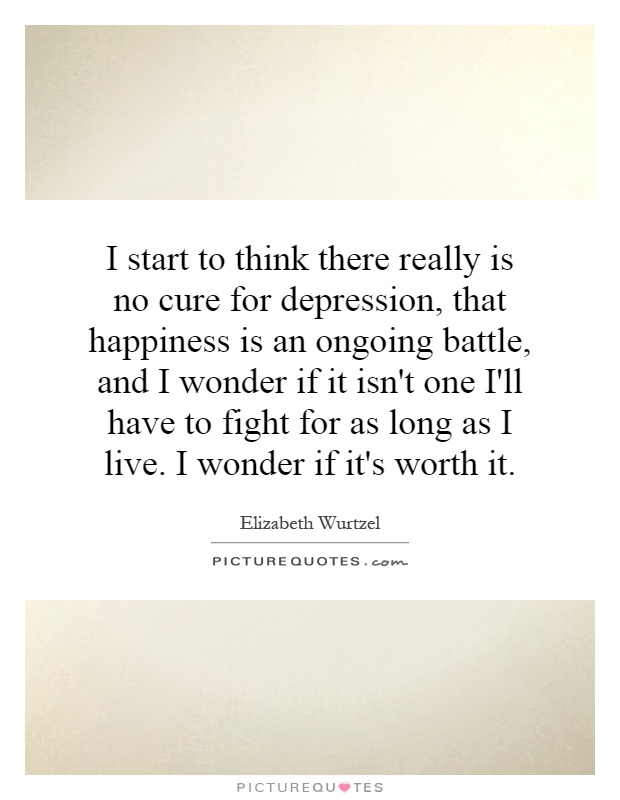 Start to think there really is no cure for depression that