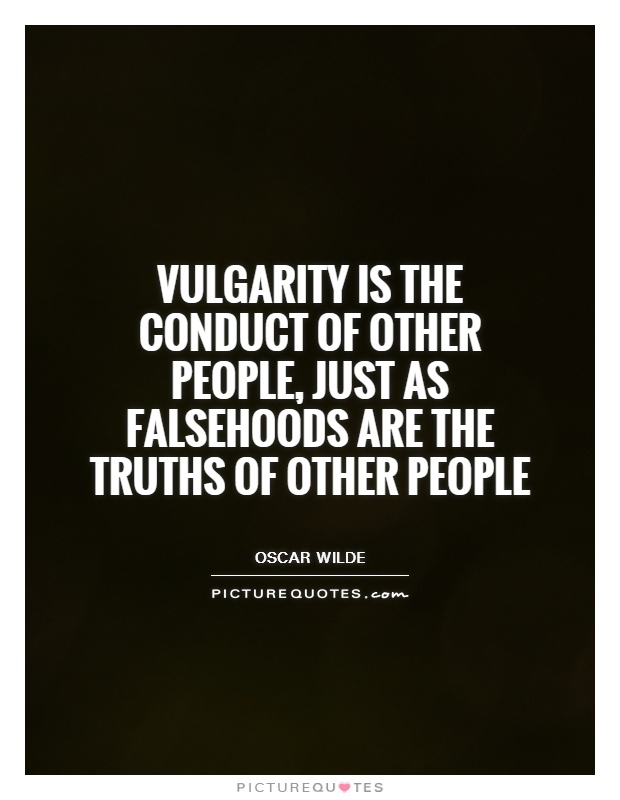 Vulgarity is the conduct of other people, just as falsehoods are the truths of other people Picture Quote #1