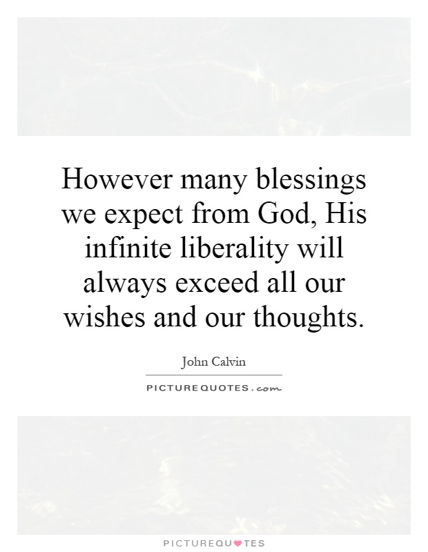 However many blessings we expect from God, His infinite liberality will always exceed all our wishes and our thoughts Picture Quote #1