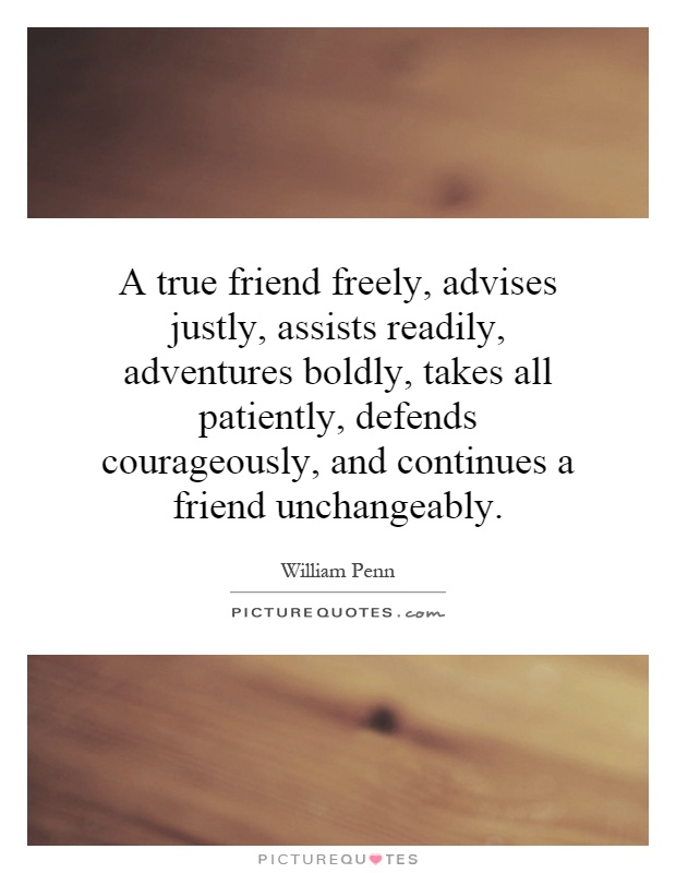 A true friend freely, advises justly, assists readily, adventures boldly, takes all patiently, defends courageously, and continues a friend unchangeably Picture Quote #1