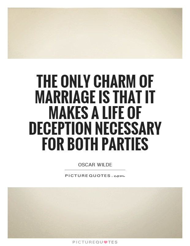 The only charm of marriage is that it makes a life of deception necessary for both parties Picture Quote #1