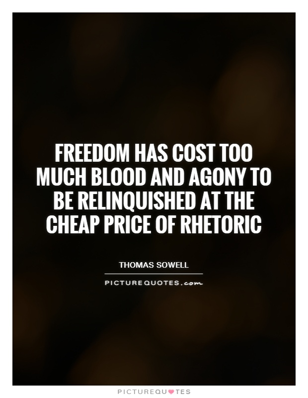 Freedom has cost too much blood and agony to be relinquished at the cheap price of rhetoric Picture Quote #1