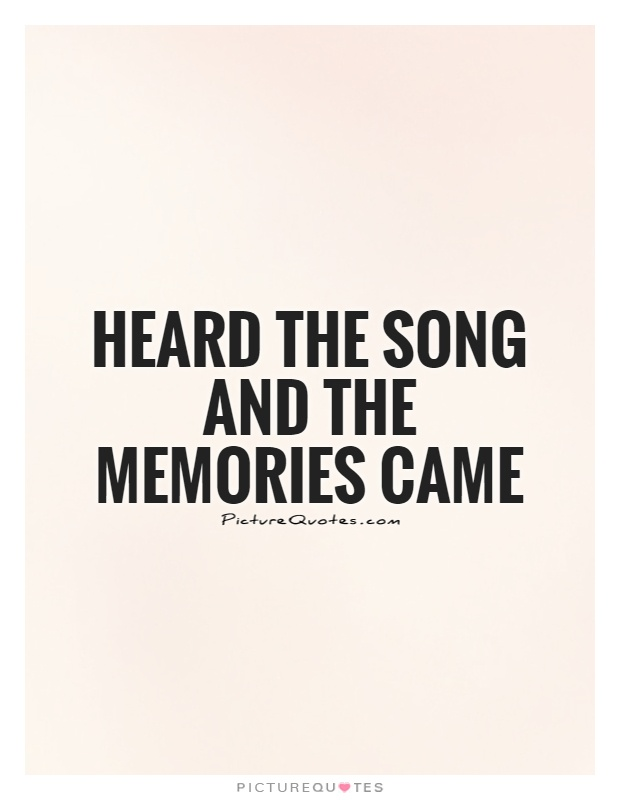 Heard the song and the memories came Picture Quote #1