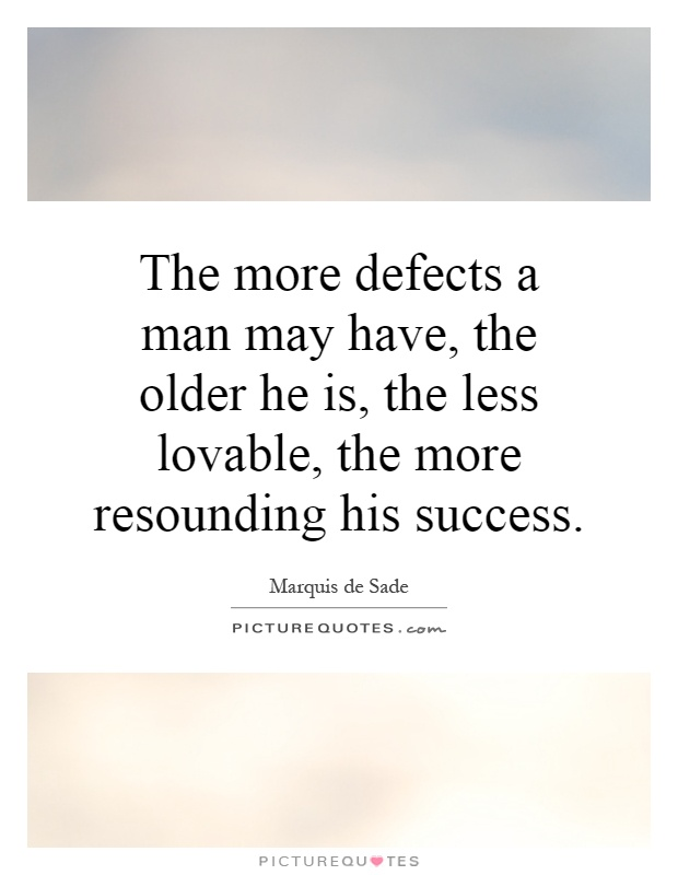 The more defects a man may have, the older he is, the less lovable, the more resounding his success Picture Quote #1