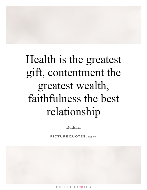 Health is the greatest gift, contentment the greatest wealth, faithfulness the best relationship Picture Quote #1