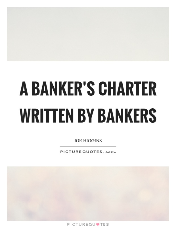 A banker's charter written by bankers Picture Quote #1