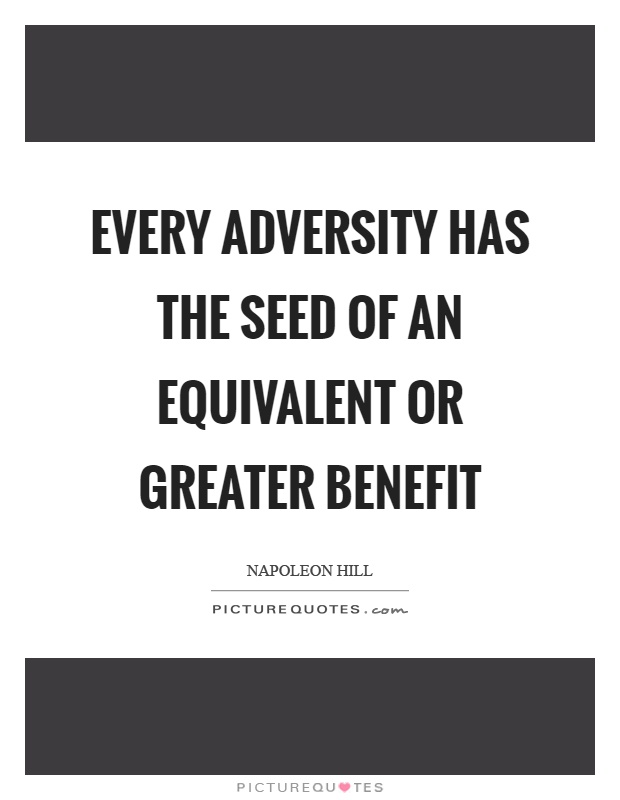 Every adversity has the seed of an equivalent or greater benefit Picture Quote #1