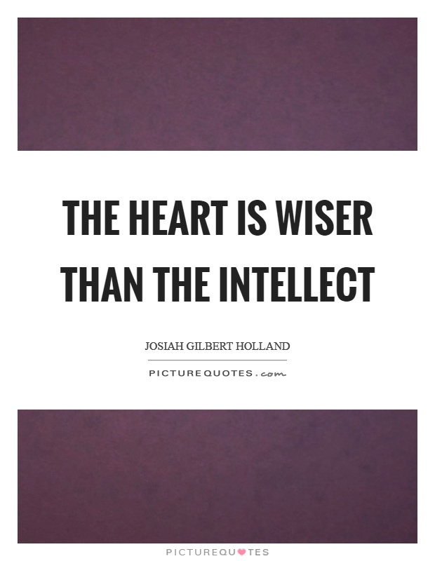 The heart is wiser than the intellect Picture Quote #1