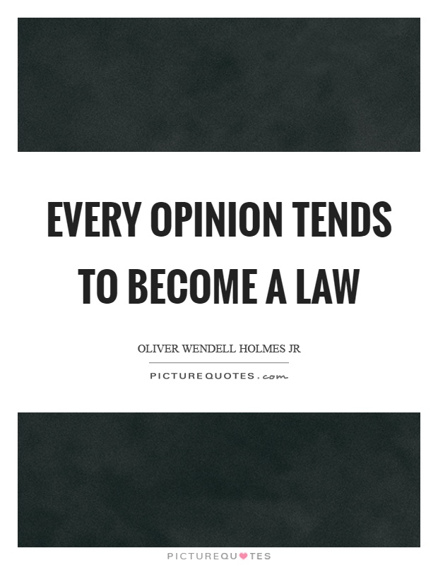 Every opinion tends to become a law Picture Quote #1