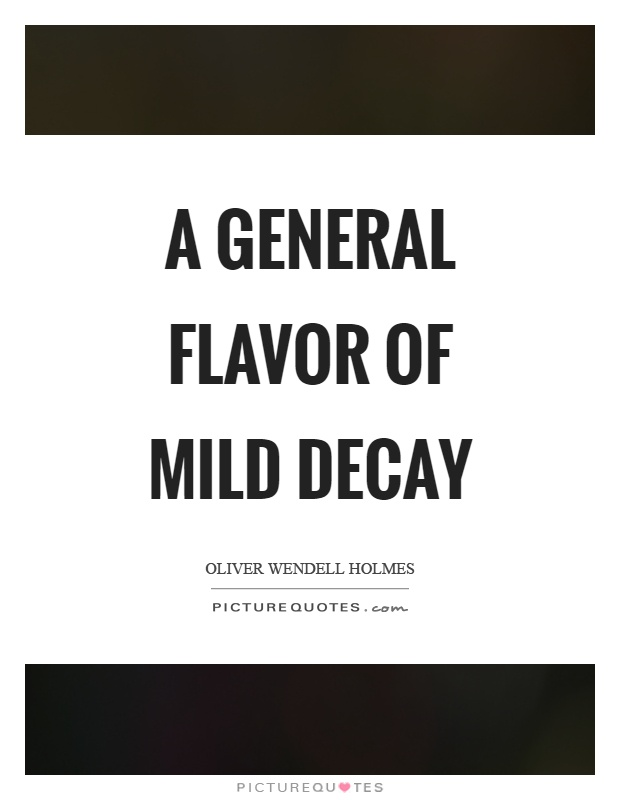 A general flavor of mild decay Picture Quote #1