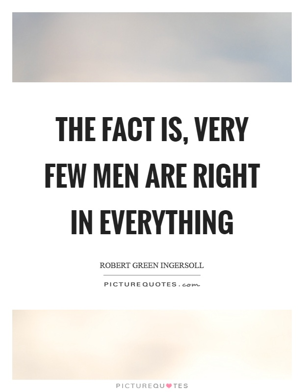 The fact is, very few men are right in everything Picture Quote #1