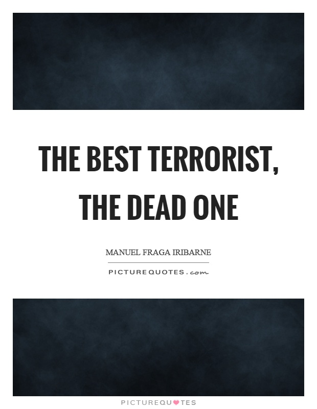 The best terrorist, the dead one Picture Quote #1